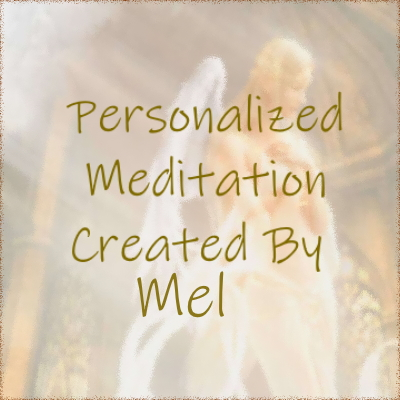 Personalized Meditation Created by  Mel